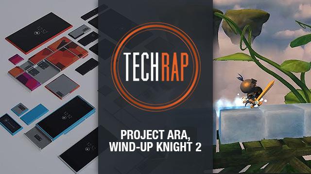 TechRap: Project Ara, Wind-up Knight 2